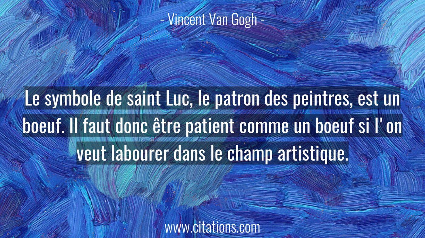 Le symbole de saint Luc, le patron des peintres, est un boeuf. Il faut donc être patient comme un boeuf si l'on veut lab...