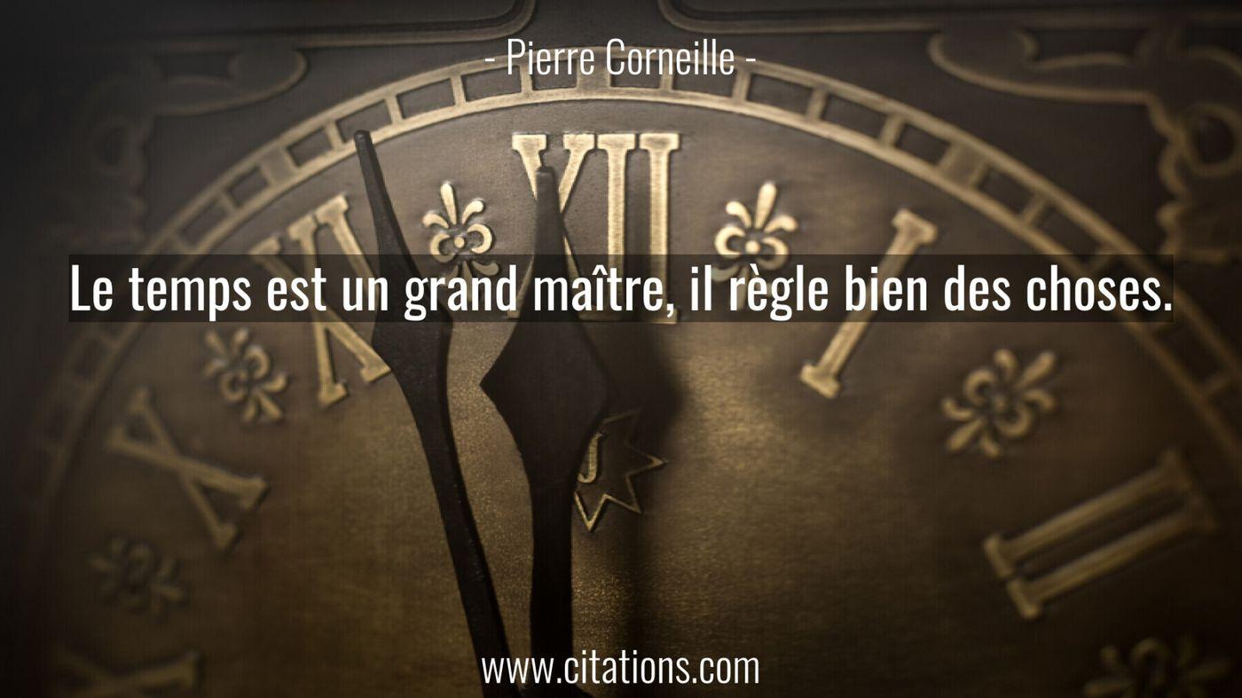 Le temps est un grand maître, il règle bien des choses.