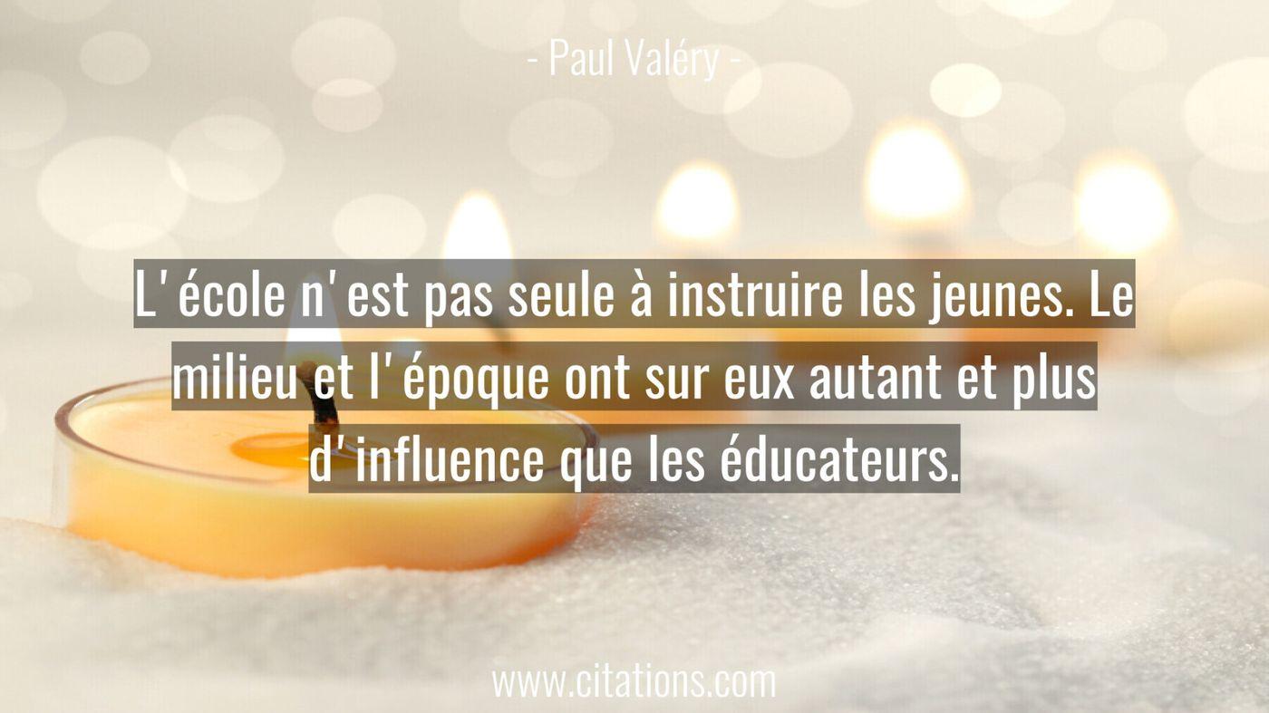 L'école n'est pas seule à instruire les jeunes. Le milieu et l'époque ont sur eux autant et plus d'influence que les édu...