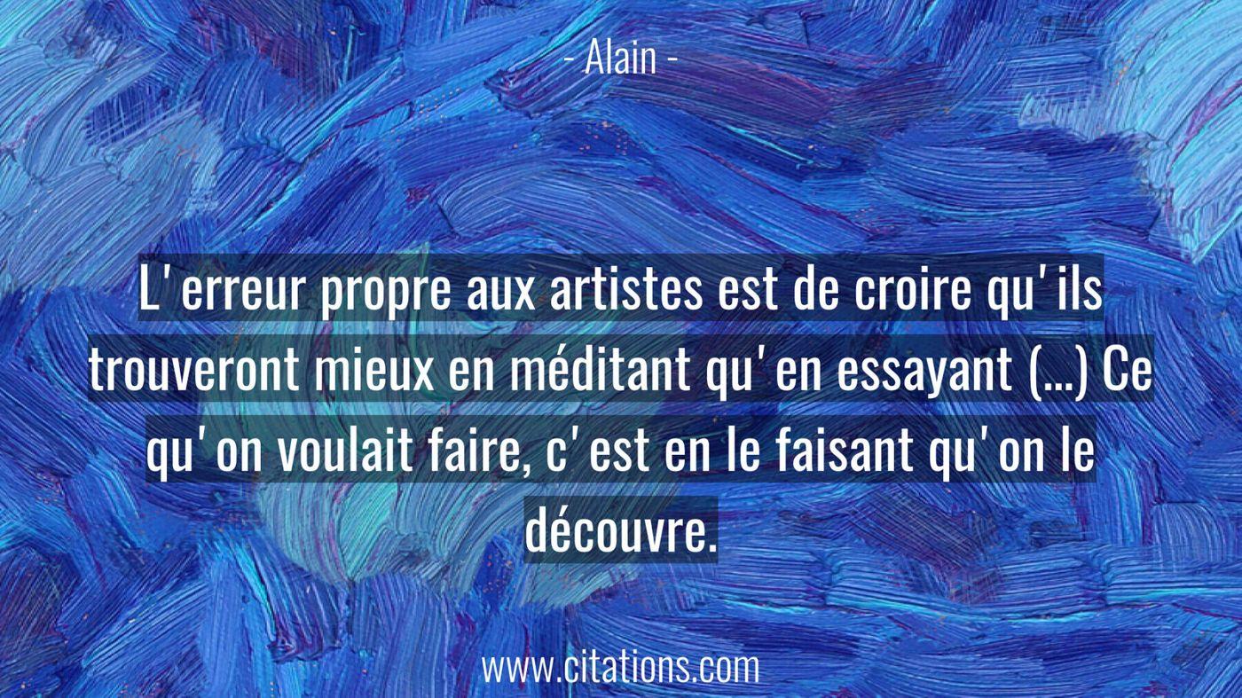 L'erreur propre aux artistes est de croire qu'ils trouveront mieux en méditant qu'en essayant (…) Ce qu'on voulait faire...