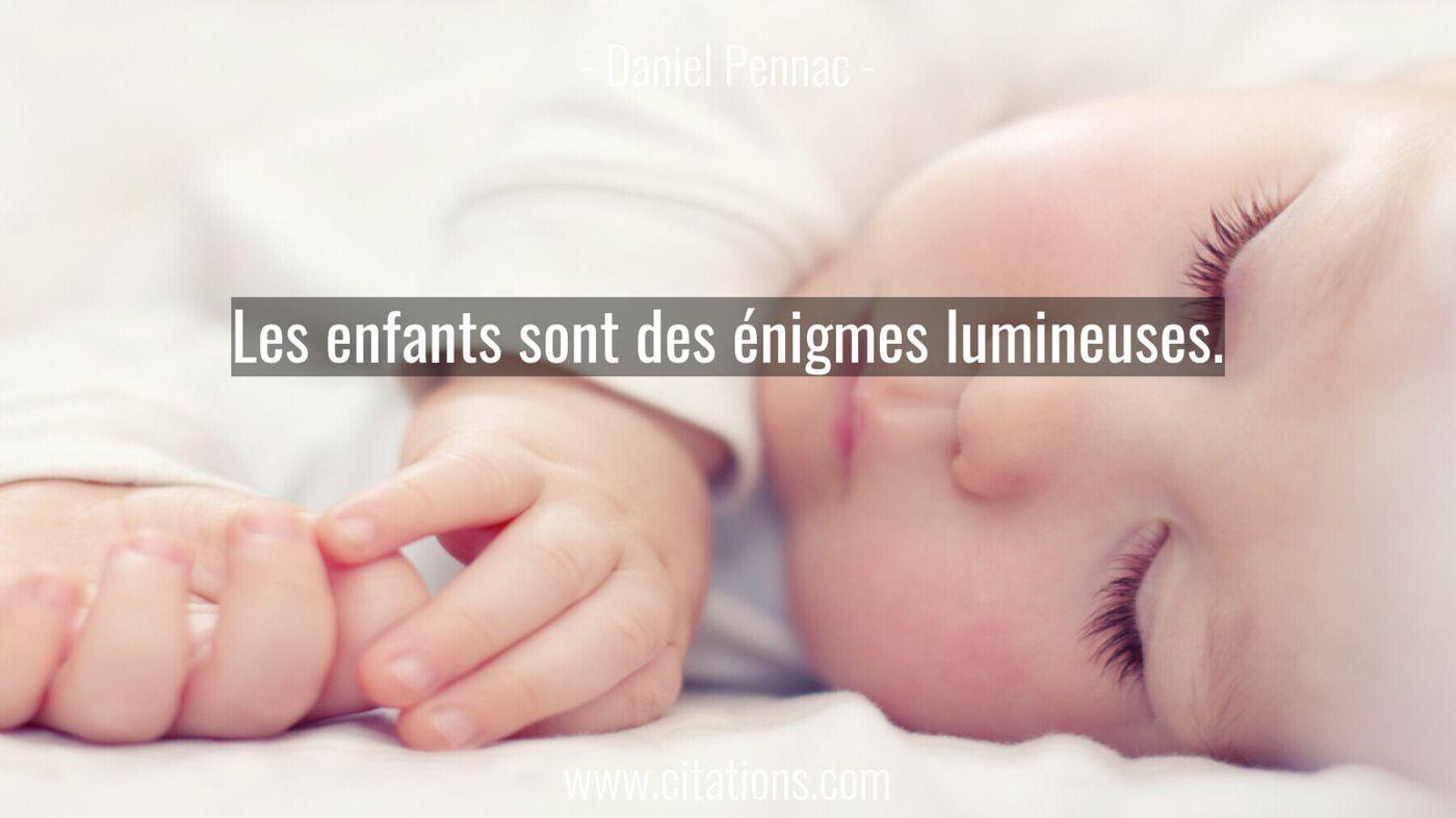 Les enfants sont des énigmes lumineuses.