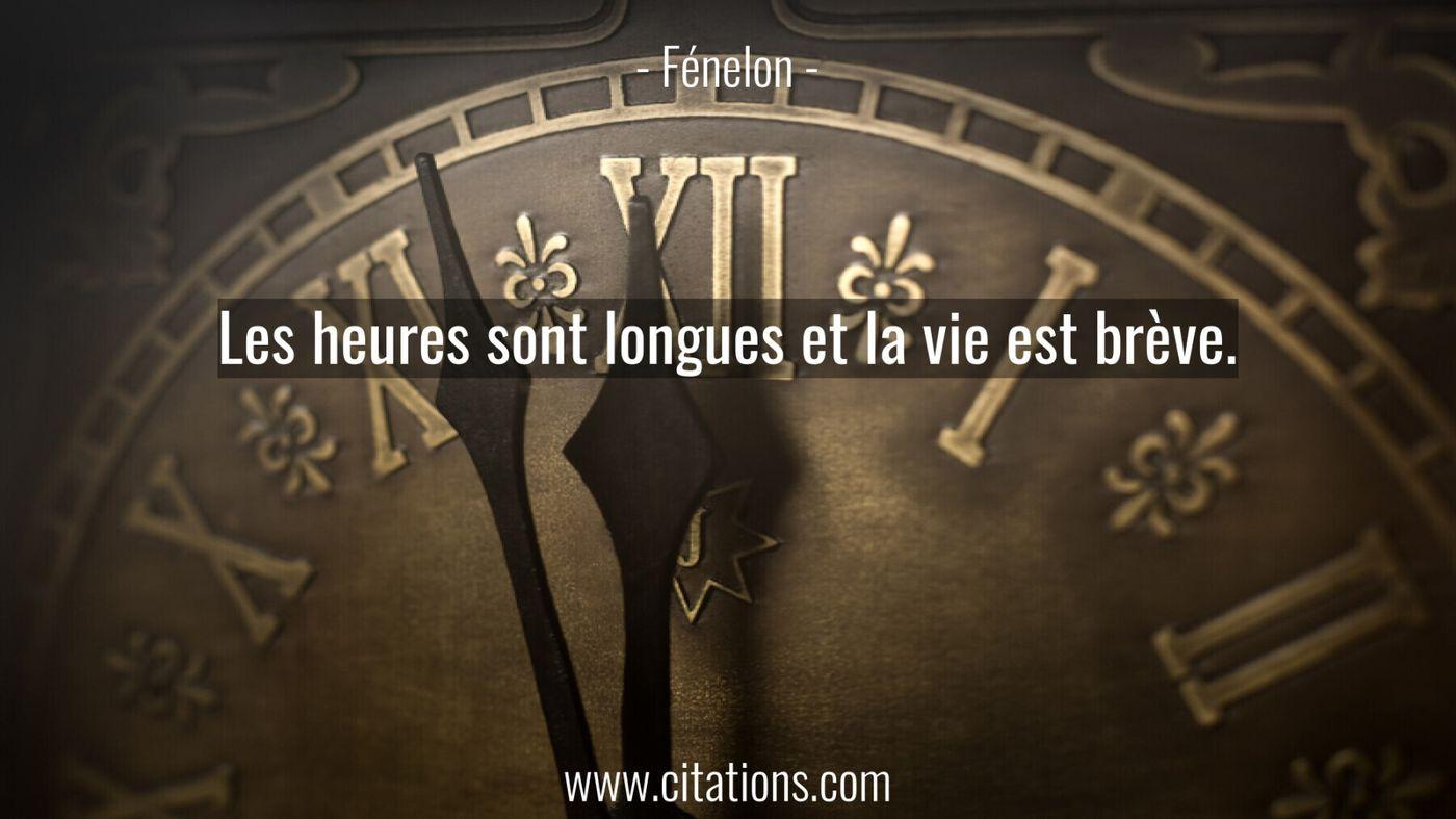 Les heures sont longues et la vie est brève.