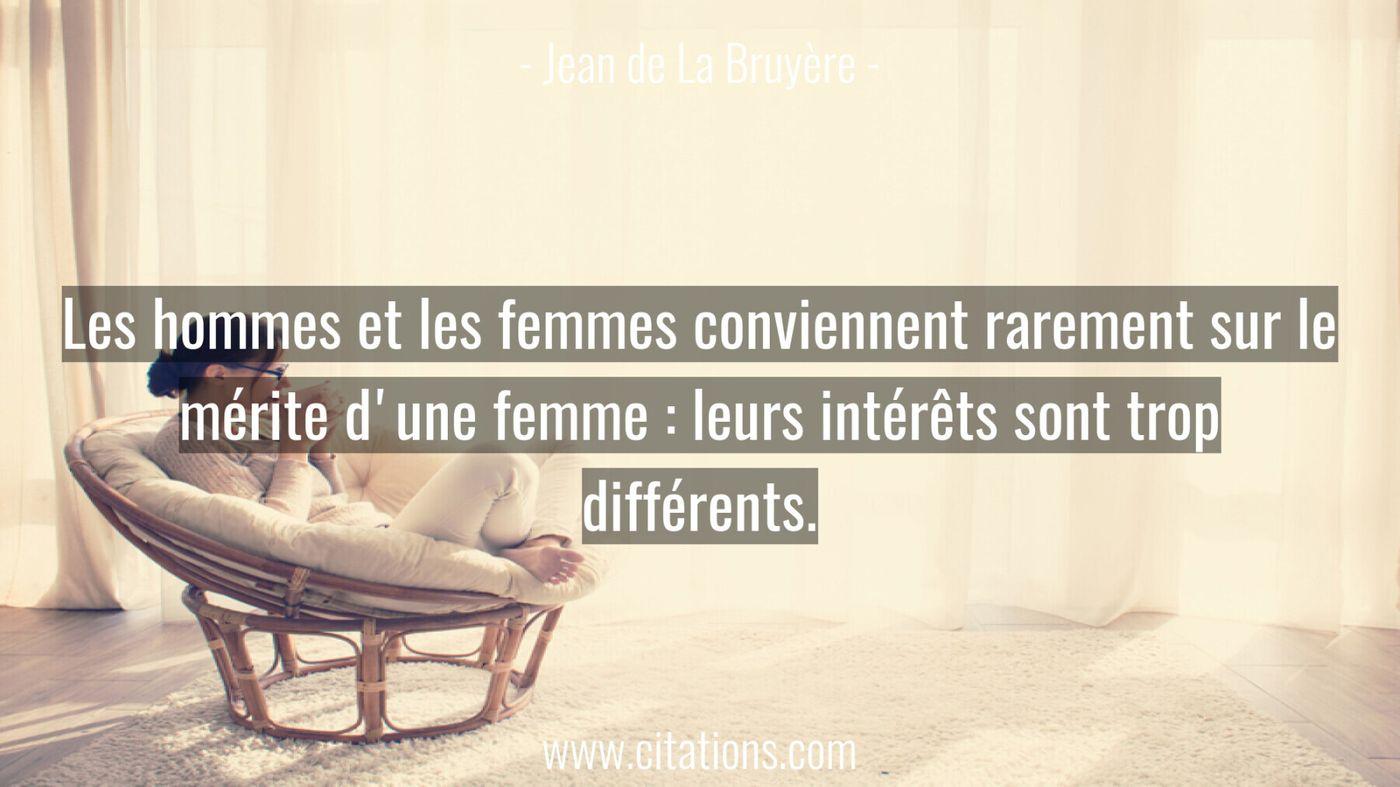 Les hommes et les femmes conviennent rarement sur le mérite d'une femme : leurs intérêts sont trop différents.