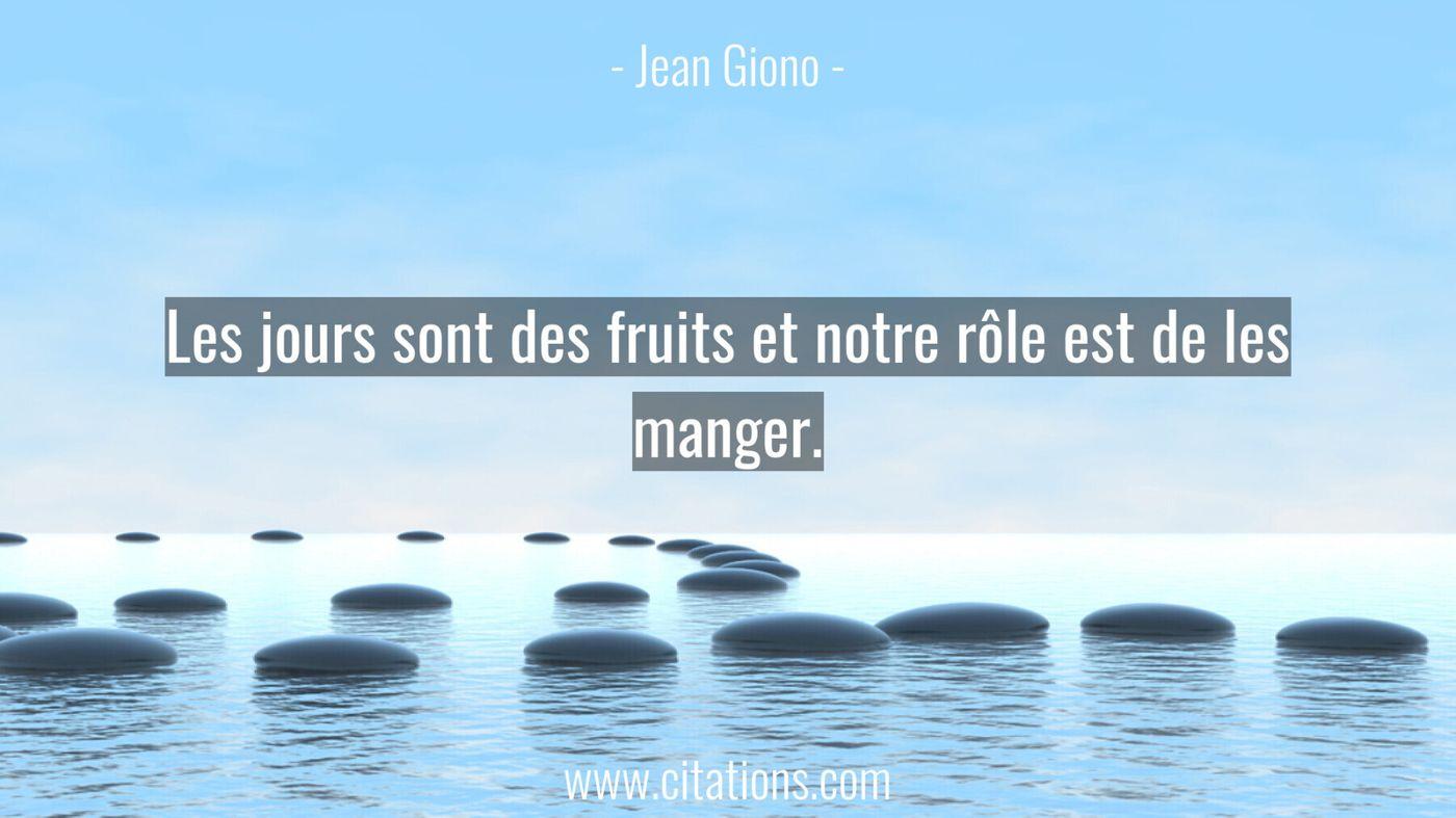 Les jours sont des fruits et notre rôle est de les manger.