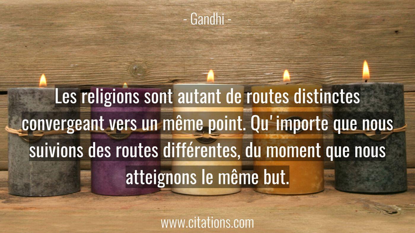 Les religions sont autant de routes distinctes convergeant vers un