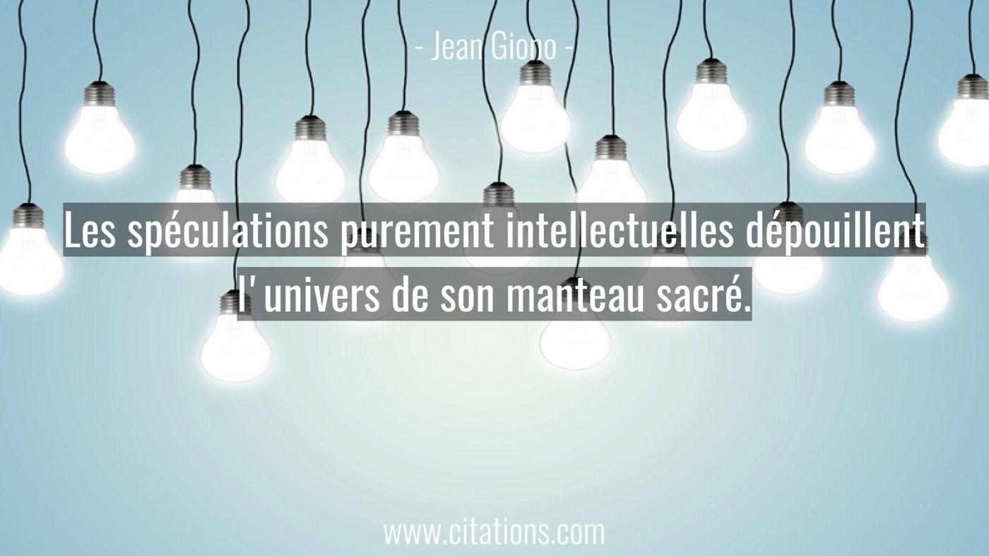 Les spéculations purement intellectuelles dépouillent l'univers de son manteau sacré.