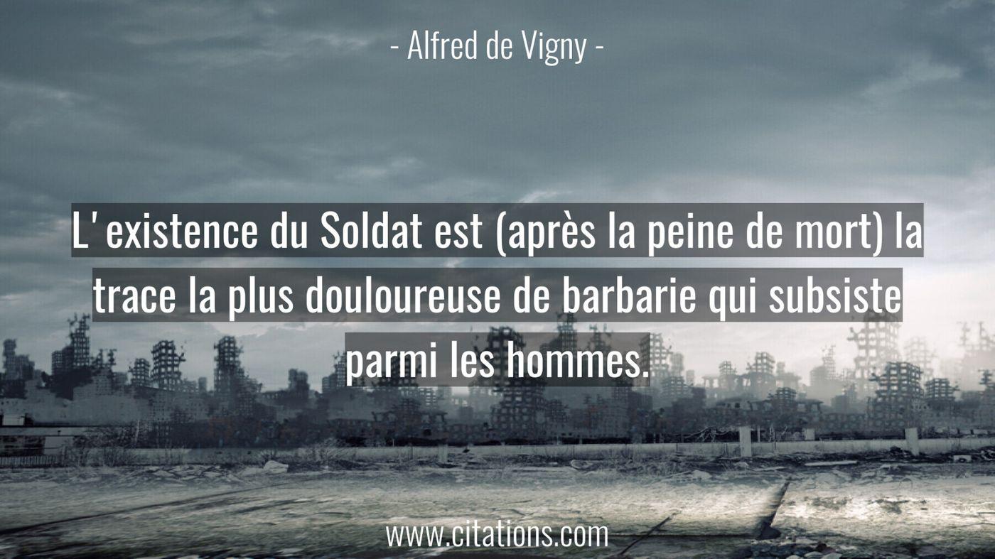 L'existence du Soldat est (après la peine de mort) la trace la plus douloureuse de barbarie qui subsiste parmi les homme...