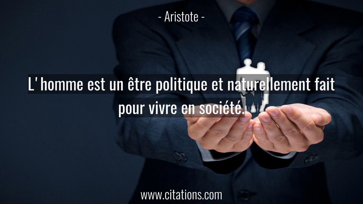 L'homme est un être politique et naturellement fait pour vivre