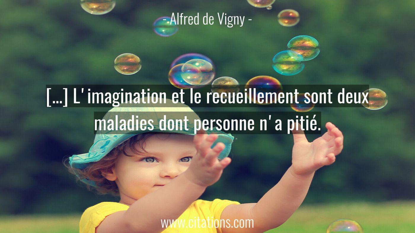 […] L'imagination et le recueillement sont deux maladies dont personne n'a pitié.