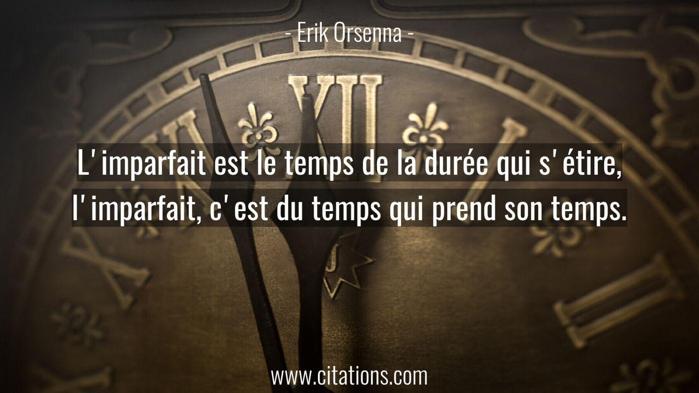 L'imparfait est le temps de la durée qui s'étire, l'imparfait, c'est du temps qui prend son temps.