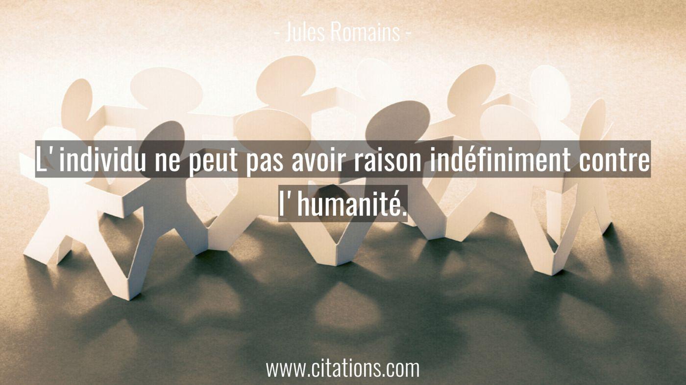 L'individu ne peut pas avoir raison indéfiniment contre l'humanité.