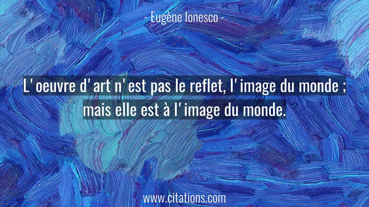 L'oeuvre d'art n'est pas le reflet, l'image du monde ; mais elle est à l'image du monde.