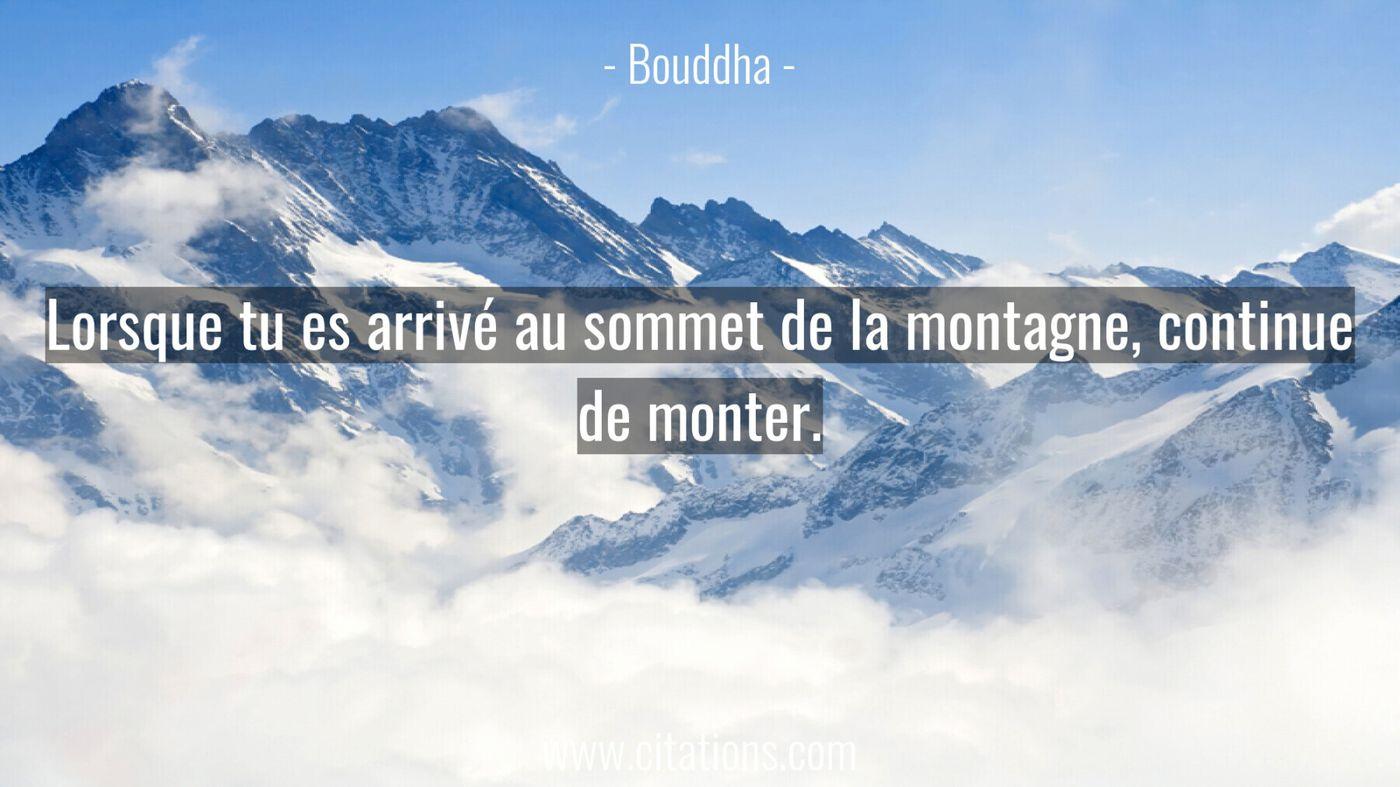 Lorsque tu es arrivé au sommet de la montagne, continue