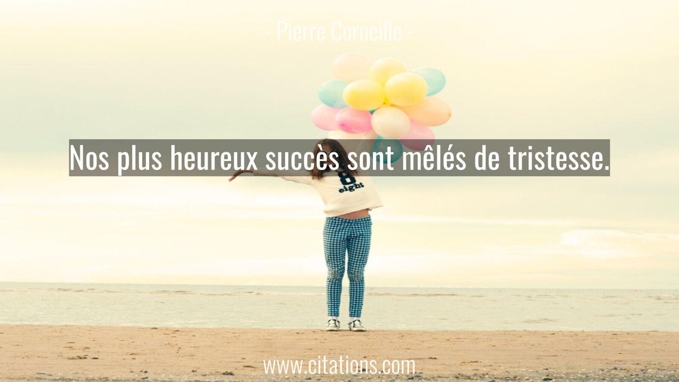 Nos plus heureux succès sont mêlés de tristesse.