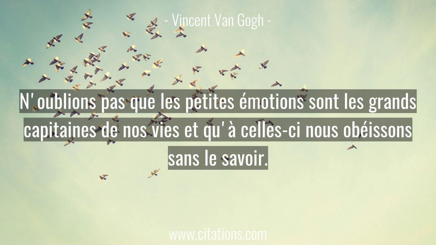 N'oublions pas que les petites émotions sont les grands capitaines de nos vies et qu'à celles-ci nous obéissons sans le...