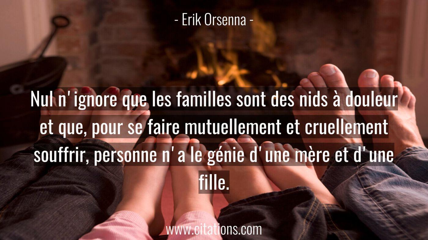 Nul n'ignore que les familles sont des nids à douleur et que, pour se faire mutuellement et cruellement souffrir, person...
