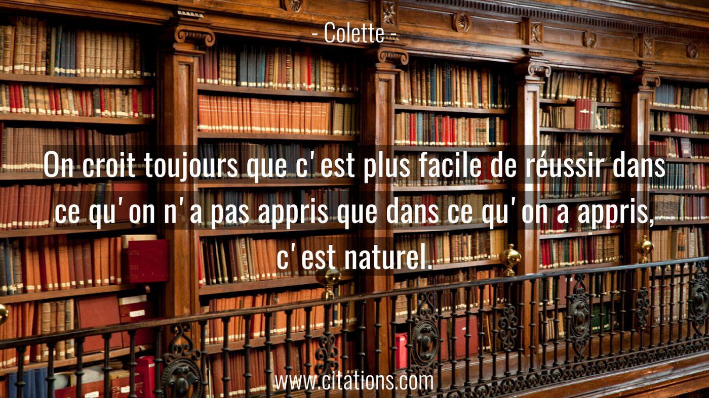 On croit toujours que c'est plus facile de réussir dans ce qu'on n'a pas appris que dans ce qu'on a appris, c'est nature...