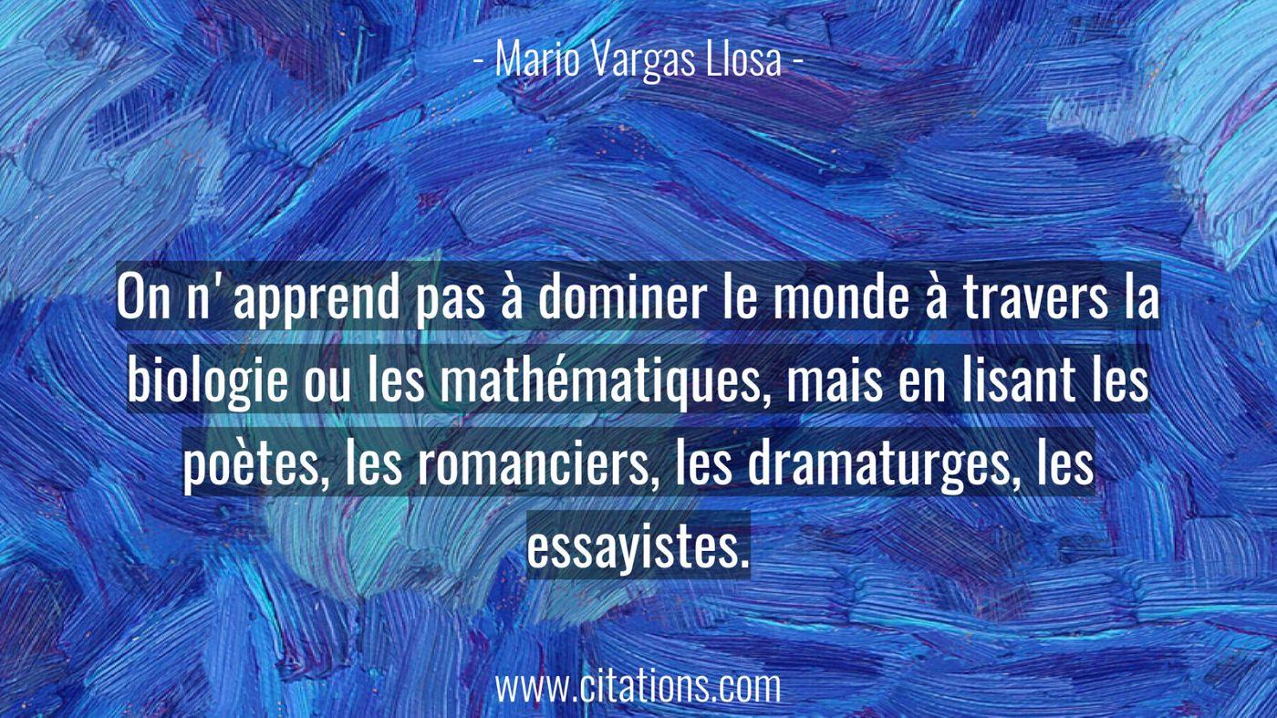 On n'apprend pas à dominer le monde à travers la biologie ou les mathématiques, mais en lisant les poètes, les romancier...