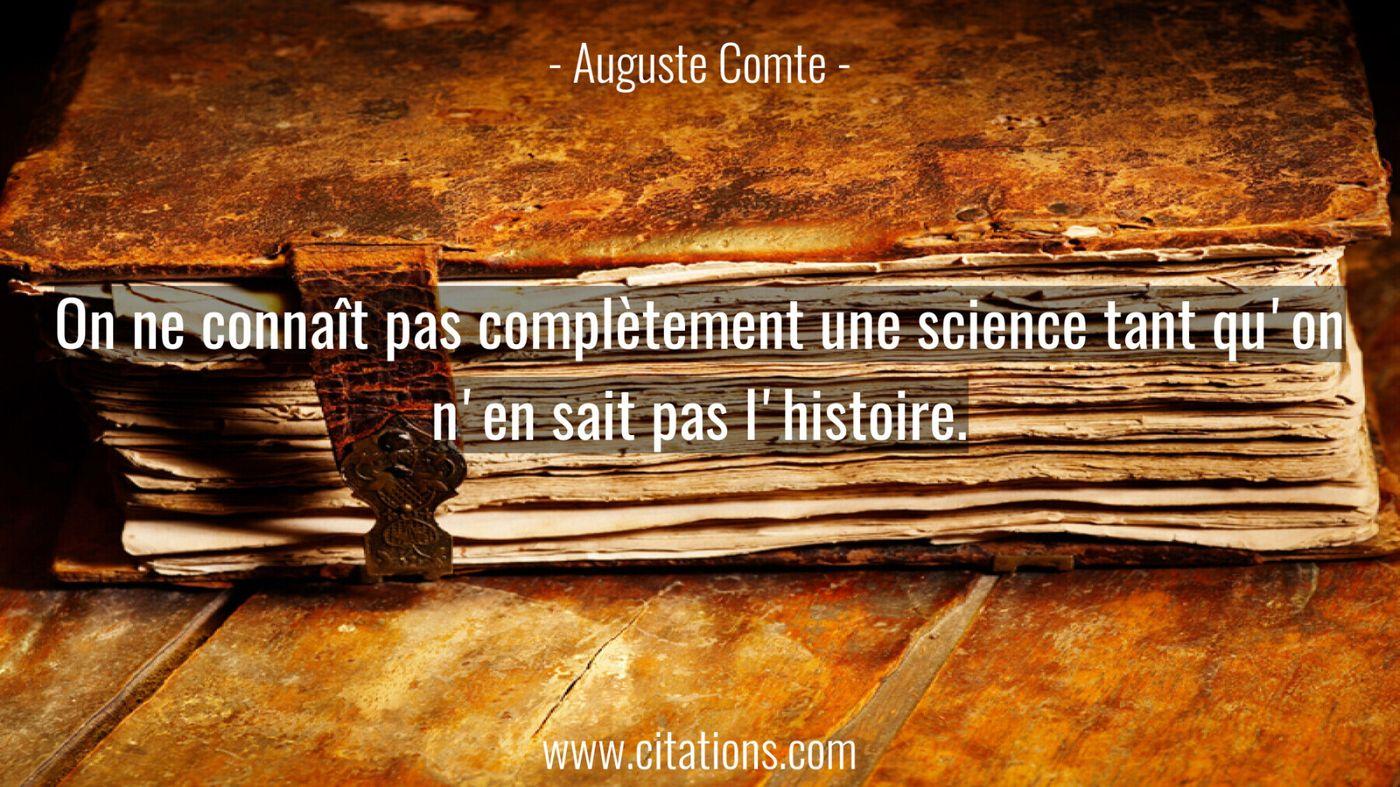 On ne connaît pas complètement une science tant qu'on n'en sait pas l'histoire.