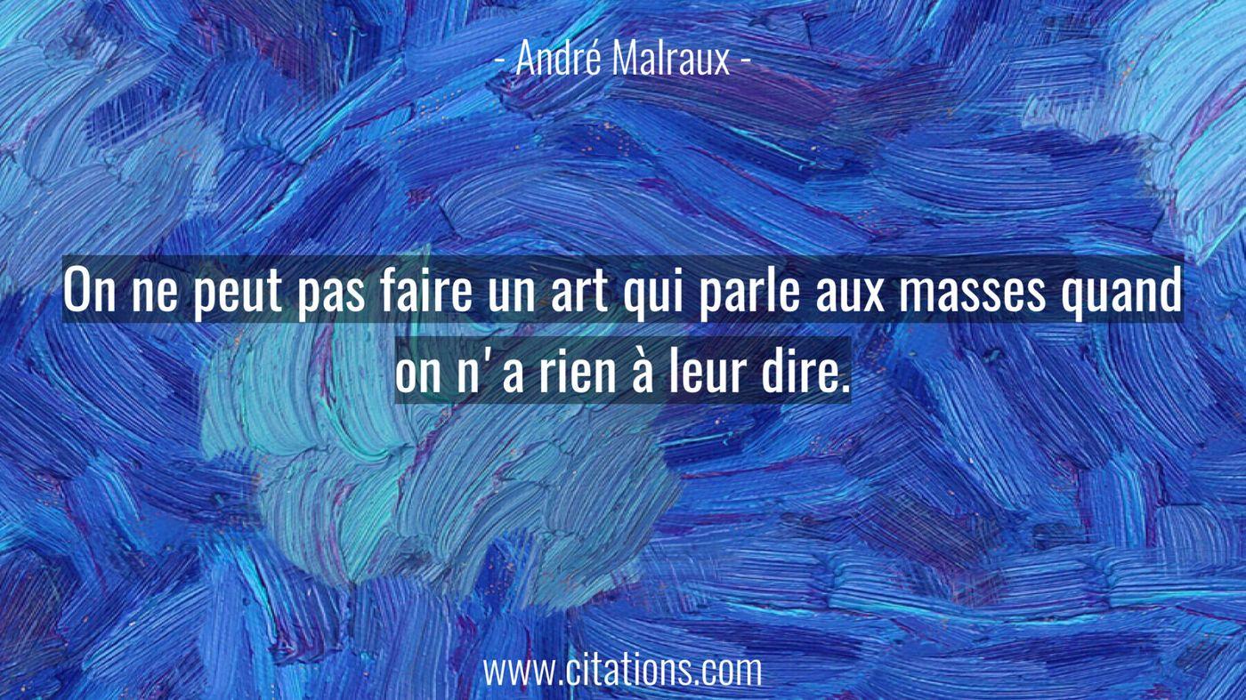 On ne peut pas faire un art qui parle aux masses quand on n'a rien à leur dire.