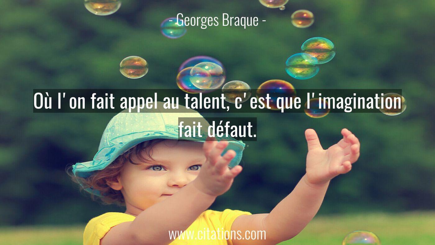 Où l'on fait appel au talent, c'est que l'imagination fait défaut.