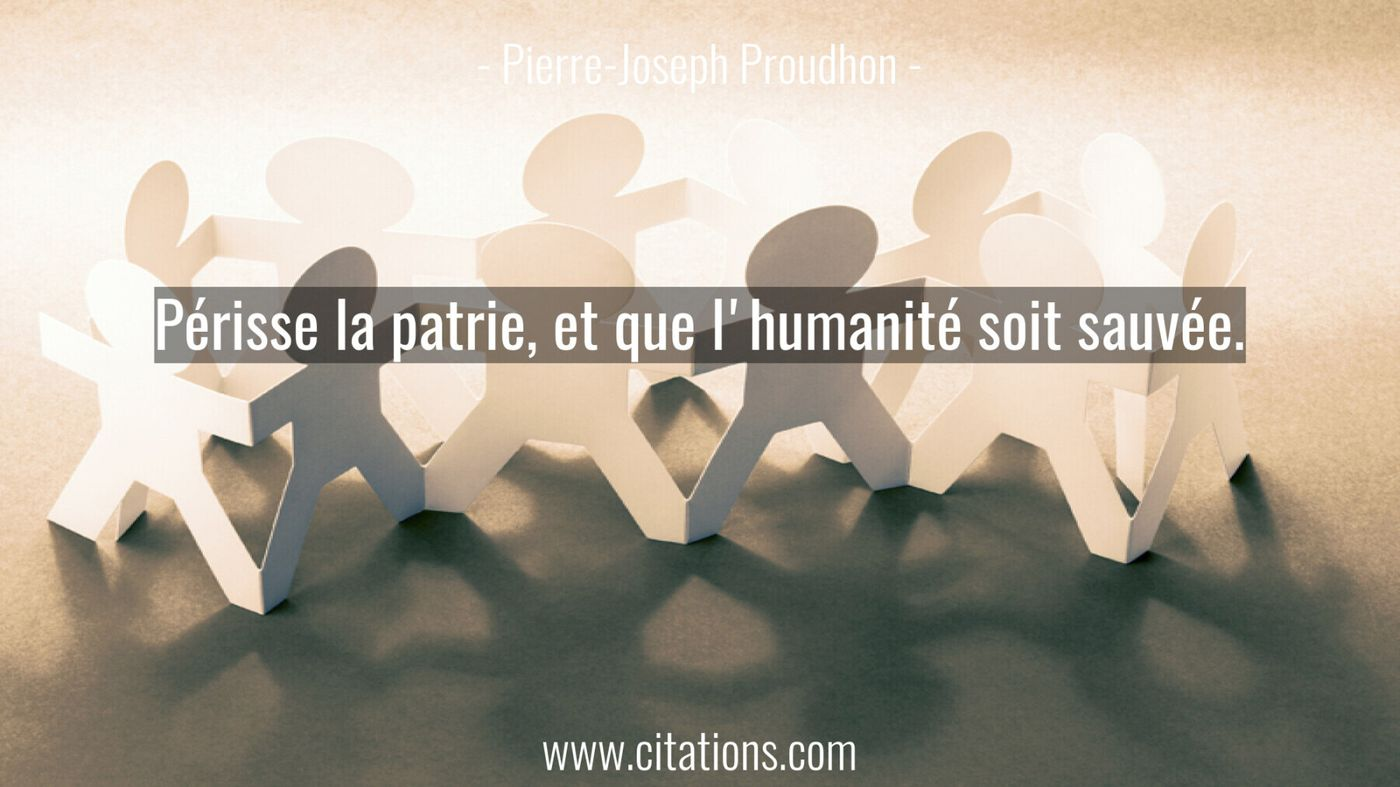 Périsse la patrie, et que l'humanité soit sauvée.
