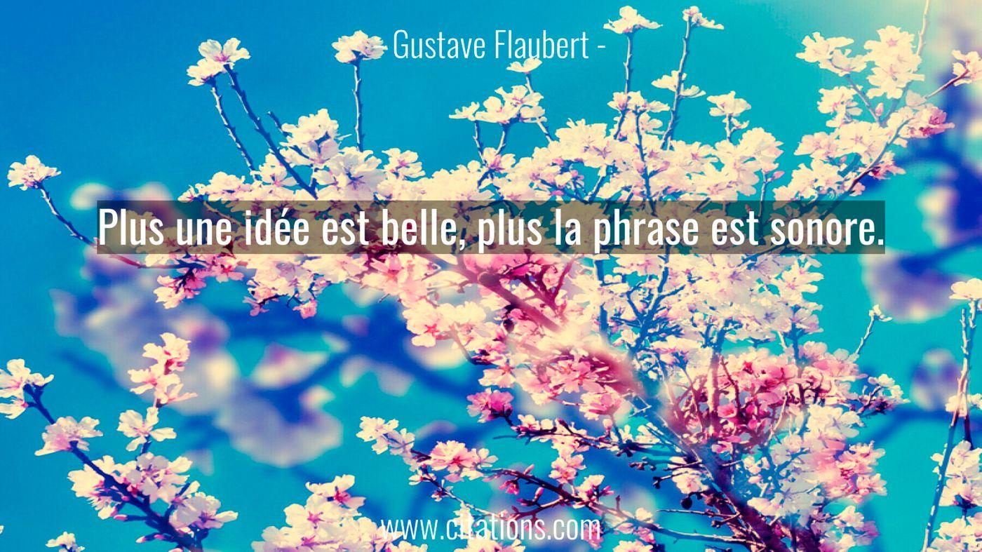 Plus une idée est belle, plus la phrase est sonore.