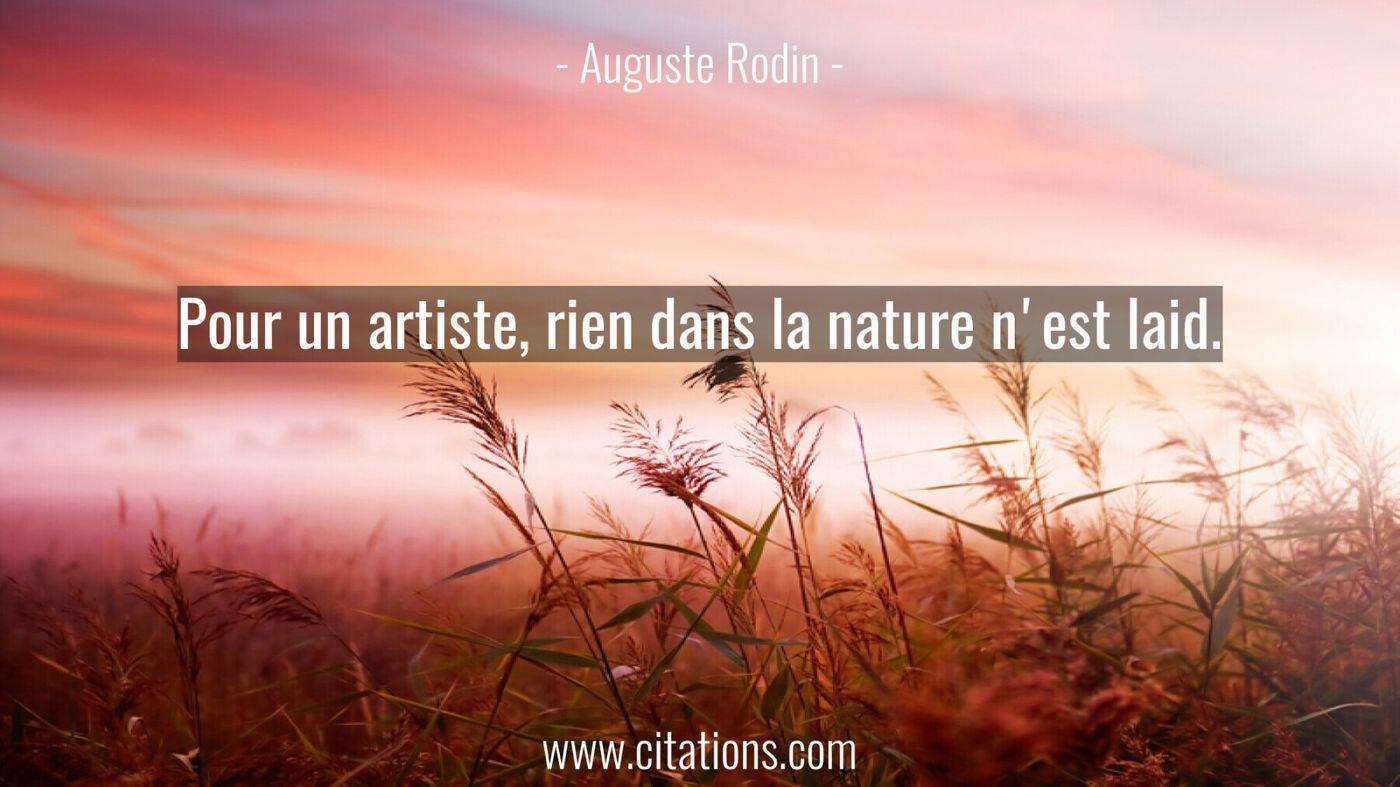 Pour un artiste, rien dans la nature n'est laid.
