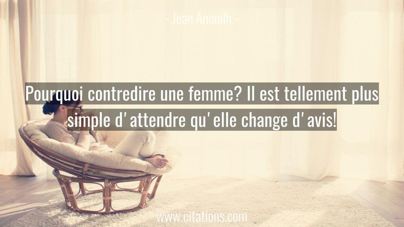 Pourquoi contredire une femme? Il est tellement plus simple d'attendre qu'elle change d'avis!