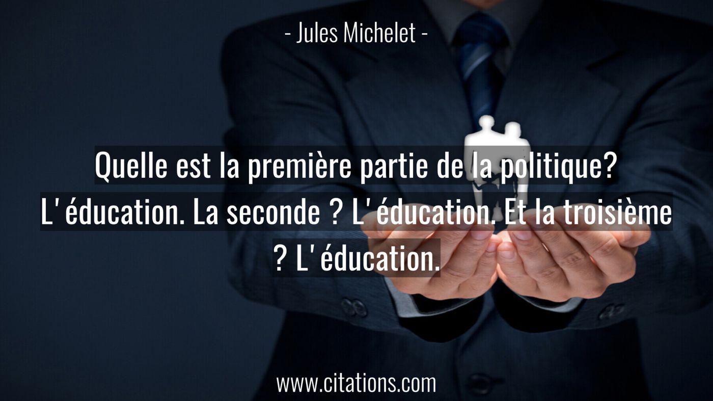 Quelle est la première partie de la politique? L'éducation. La seconde ? L'éducation. Et la troisième ? L'éducation.