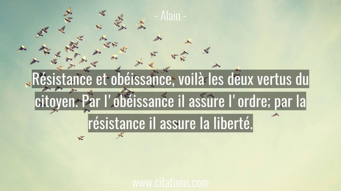 Résistance et obéissance, voilà les deux vertus du citoyen. Par l'obéissance il assure l'ordre; par la résistance il ass...