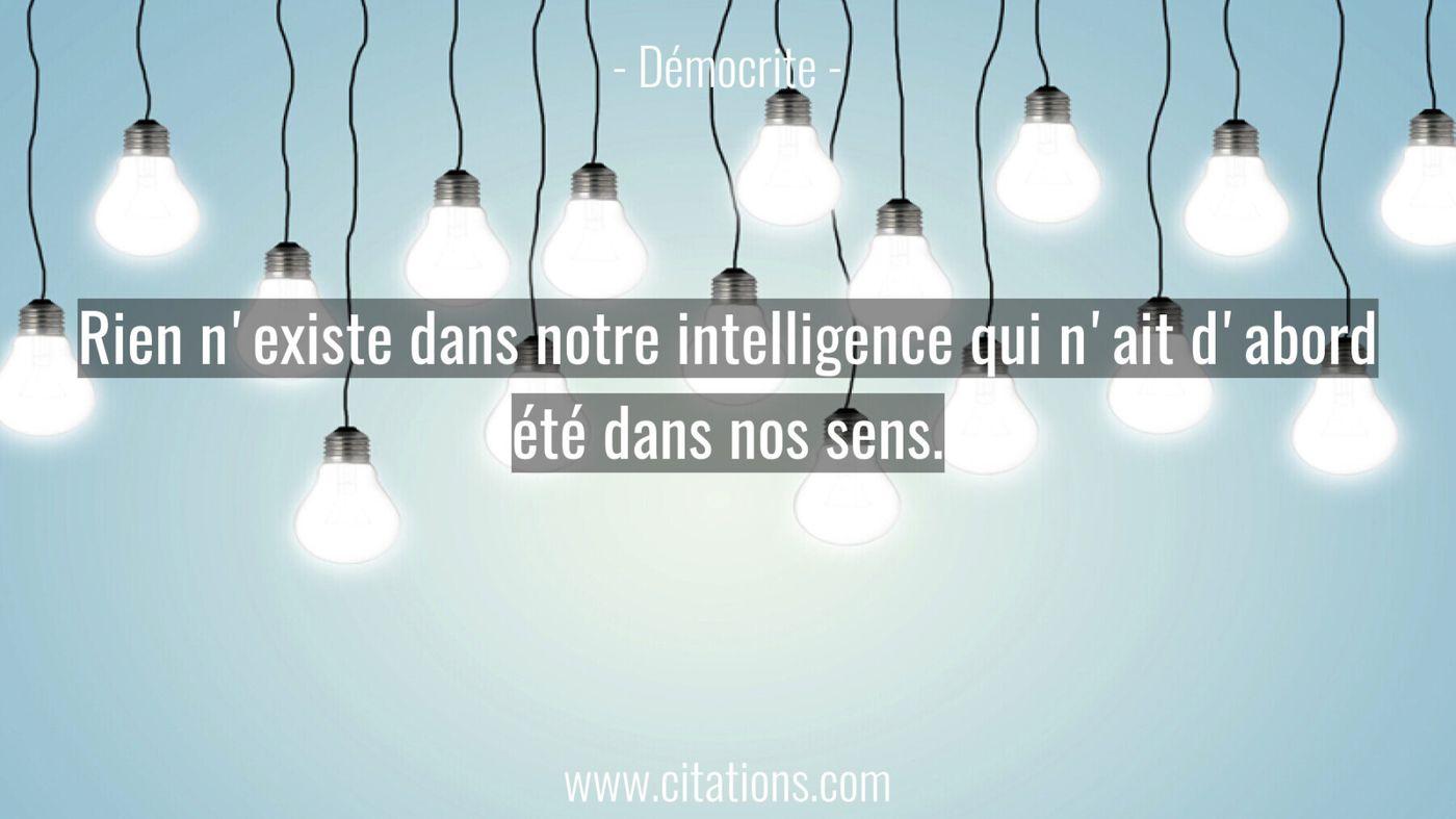 Rien n'existe dans notre intelligence qui n'ait d'abord été dans