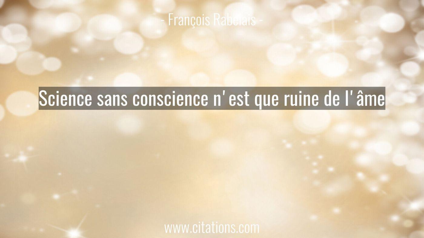 Science sans conscience n'est que ruine de l'âme