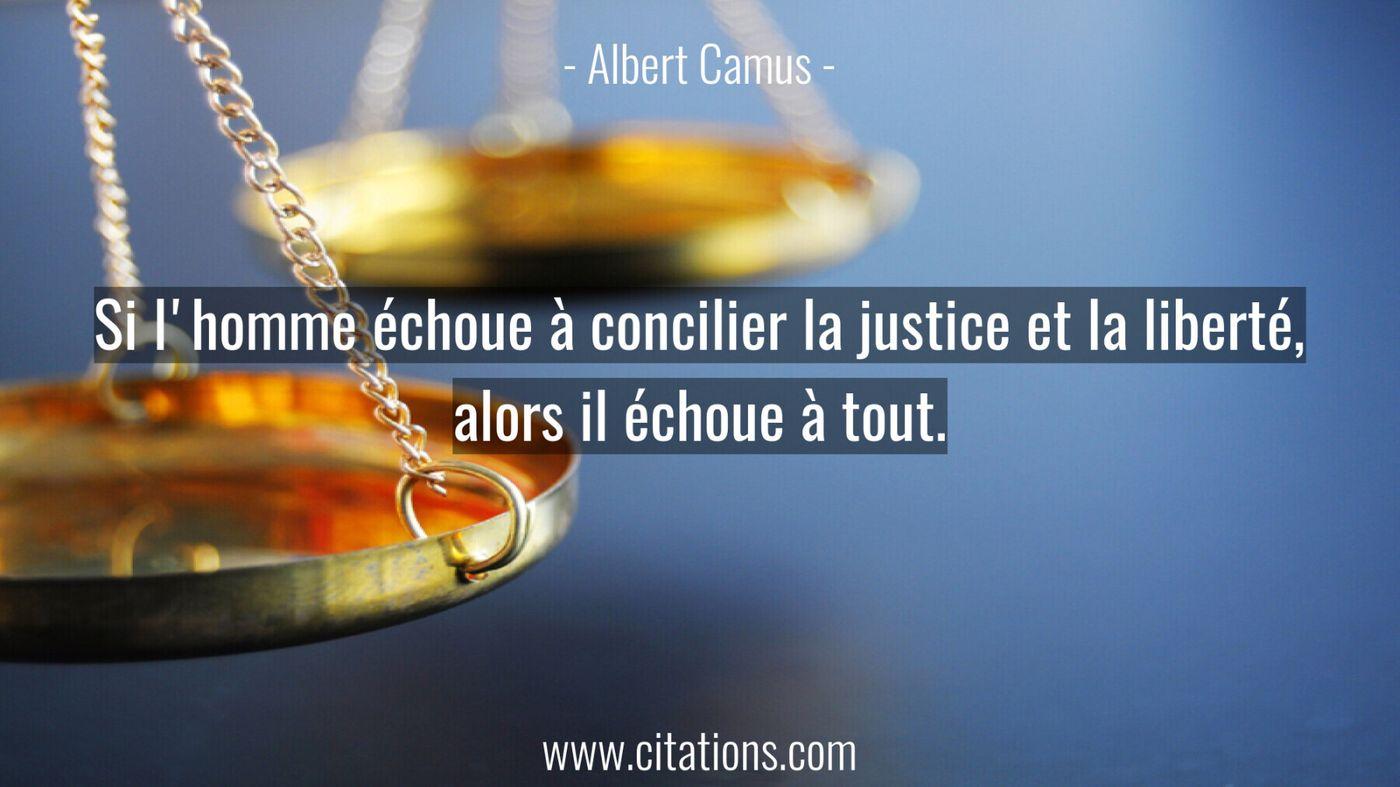 Si l'homme échoue à concilier la justice et la liberté,
