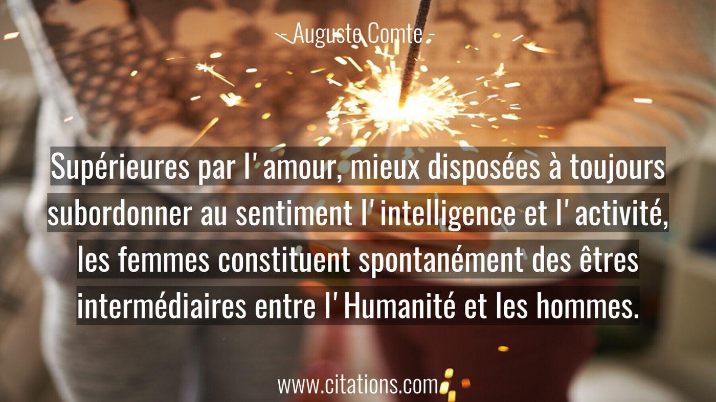 Supérieures par l'amour, mieux disposées à toujours subordonner au sentiment l'intelligence et l'activité, les femmes co...