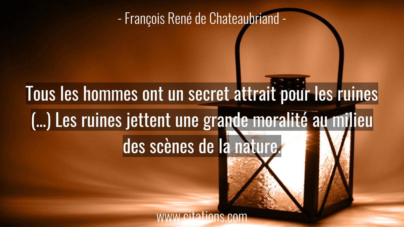 Tous les hommes ont un secret attrait pour les ruines (…) Les ruines jettent une grande moralité au milieu des scènes de...