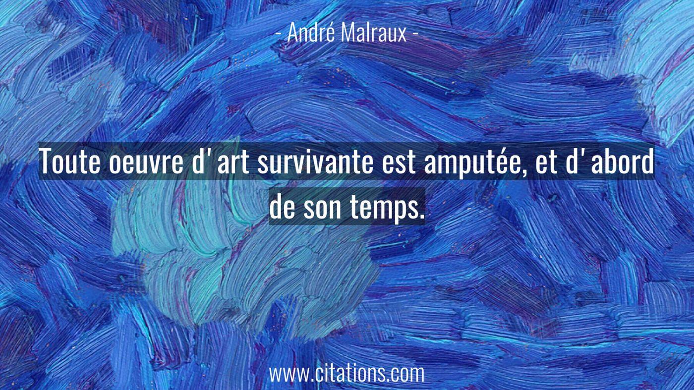 Toute oeuvre d'art survivante est amputée, et d'abord de son temps.
