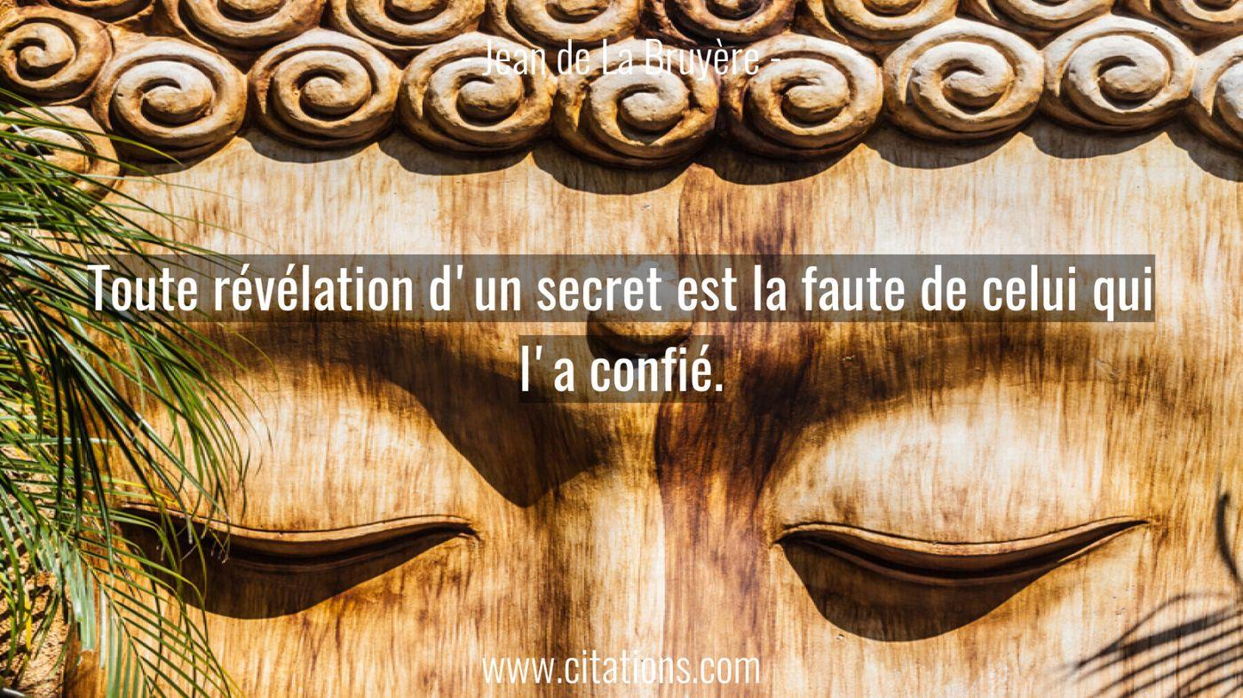 Toute révélation d'un secret est la faute de celui qui l'a confié.