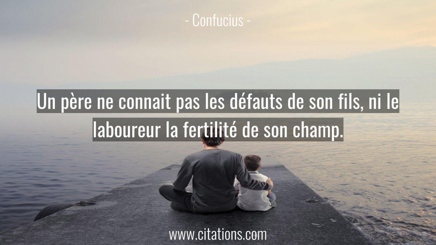 Un père ne connait pas les défauts de son fils,