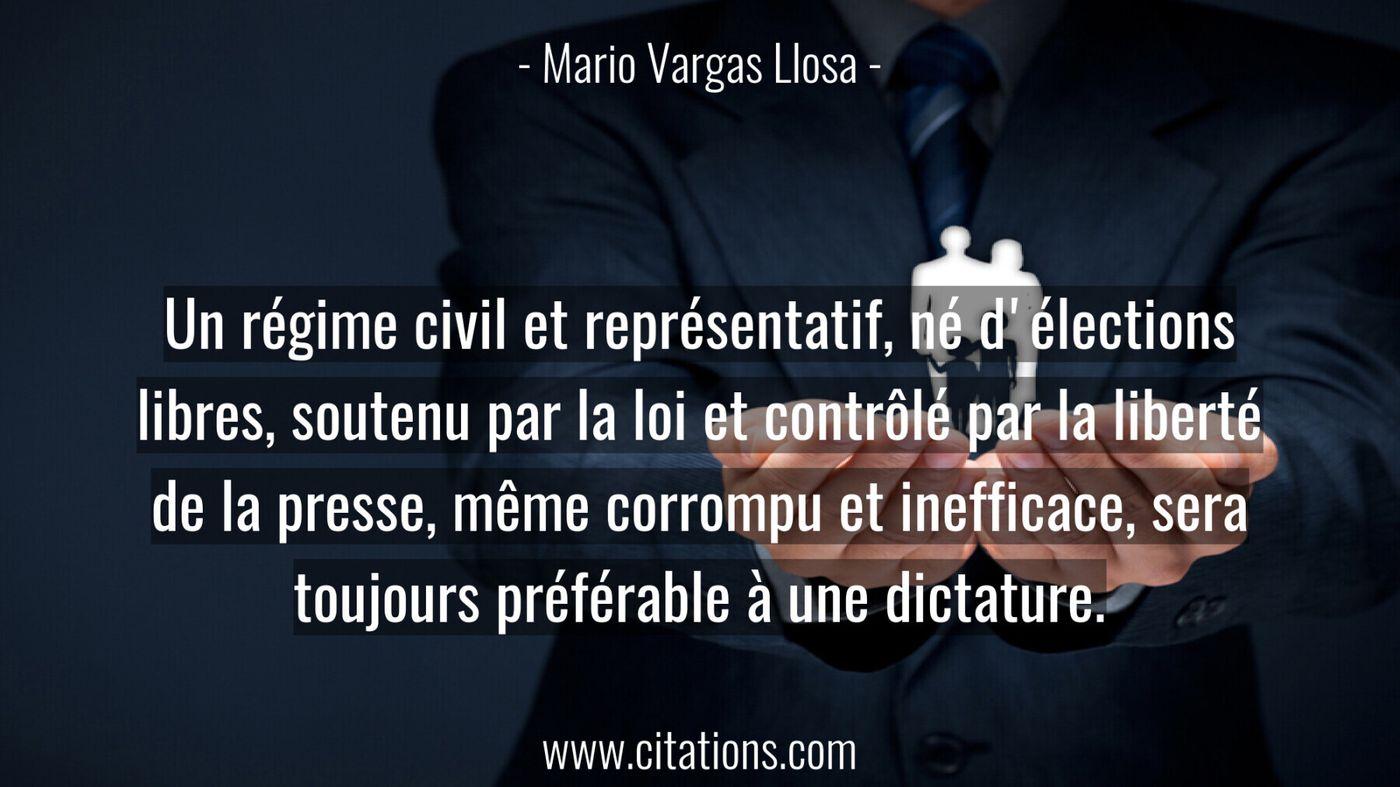Un régime civil et représentatif, né d'élections libres, soutenu par la loi et contrôlé par la liberté de la presse, mêm...