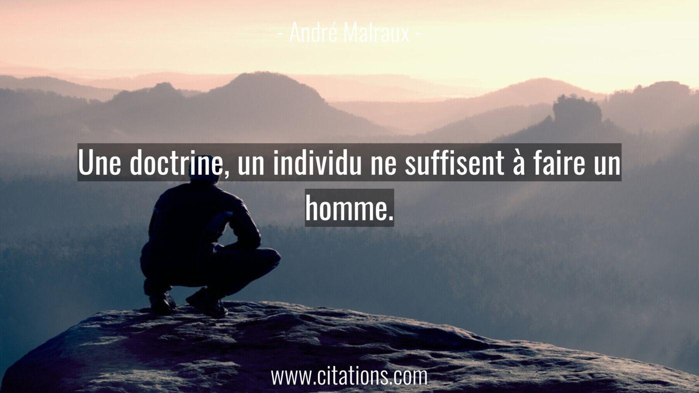 Une doctrine, un individu ne suffisent à faire un homme.