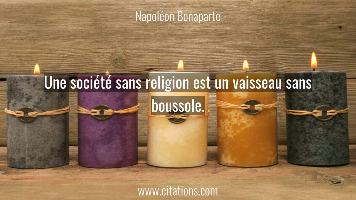 Une société sans religion est un vaisseau sans boussole.