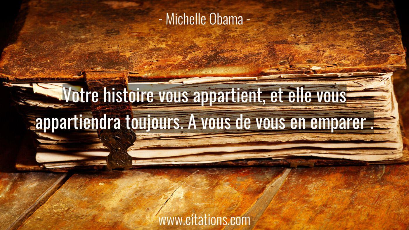 Votre histoire vous appartient, et elle vous appartiendra toujours. A vous de vous en emparer .