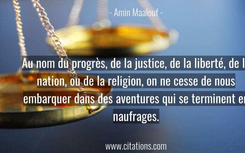 Au nom du progrès, de la justice, de la liberté, de la nation, ou de la religion, on ne cesse de nous embarquer dans des aventures qui se terminent en naufrages.