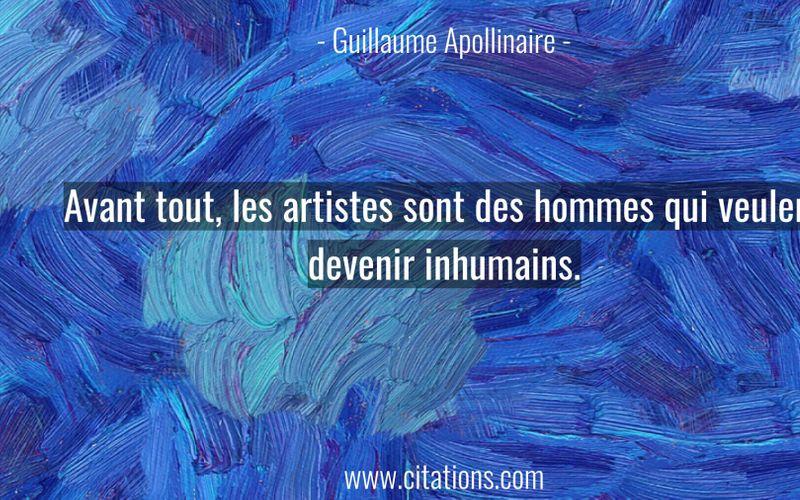 Avant tout, les artistes sont des hommes qui veulent devenir inhumains.