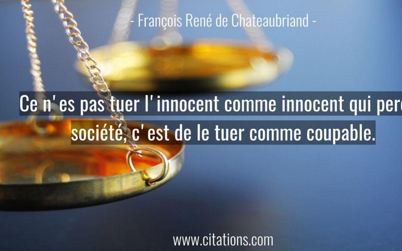 Ce n'es pas tuer l'innocent comme innocent qui perd la société, c'est de le tuer comme coupable.