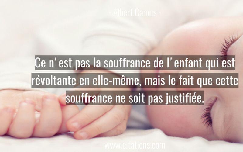 Ce n'est pas la souffrance de l'enfant qui est révoltante en elle-même, mais le fait que cette souffrance ne soit pas justifiée.