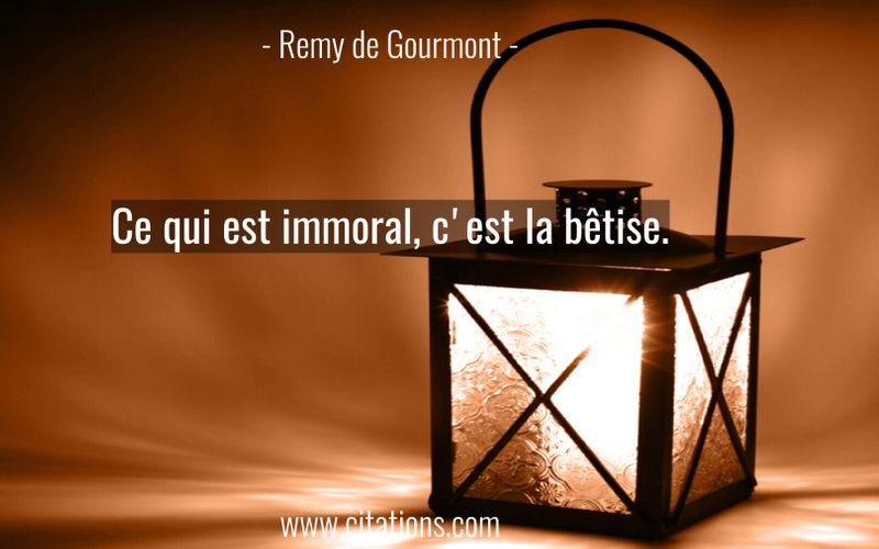 Ce qui est immoral, c'est la bêtise.