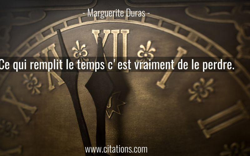 Ce qui remplit le temps c'est vraiment de le perdre.
