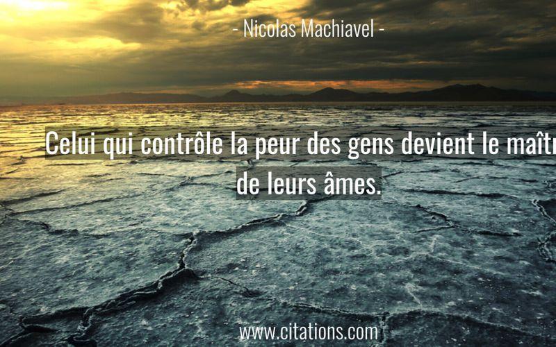 Celui qui contrôle la peur des gens devient le maître de leurs âmes.